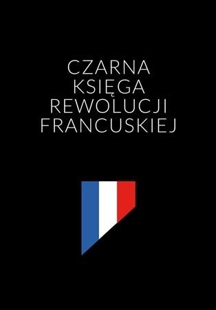 Czarna księga rewolucji francuskiej - Renaud Escande : Historia powszechna
