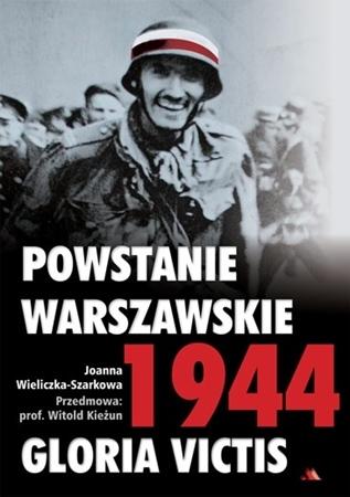 Powstanie Warszawskie 1944. Gloria Victis - Joanna Szarkowa-Wieliczka : Historia Polski