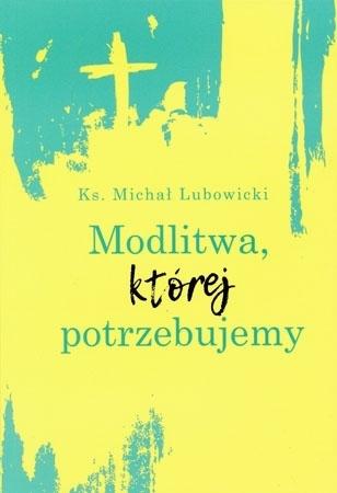 Modlitwa, której potrzebujemy - Ks. Michał Lubowicki