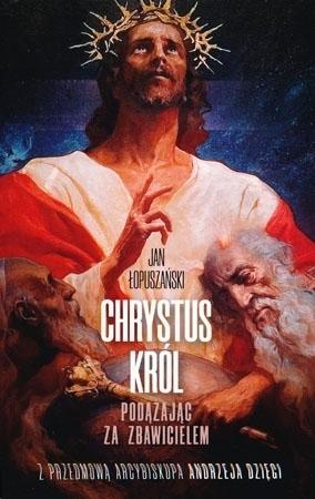 Chrystus Król. Podążając za Zbawicielem - Jan Łopuszański