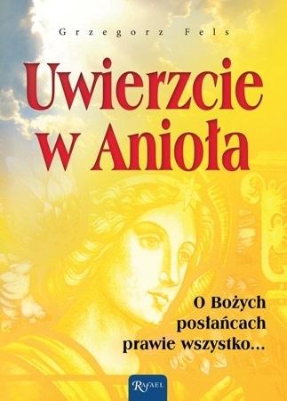 Uwierzcie w Anioła - Grzegorz Fels : Wiara