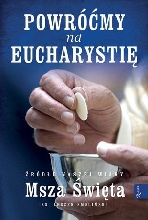 Powróćmy na Eucharystię - Ks. Leszek Smoliński : Poradnik duchowy