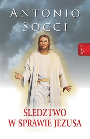 Śledztwo w sprawie Jezusa - Antonio Socci