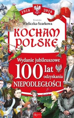 Kocham Polskę. Wydanie jubileuszowe 100 lat odzyskania niepodległości - Joanna Wieliczka-Szarkowa : Dla dzieci
