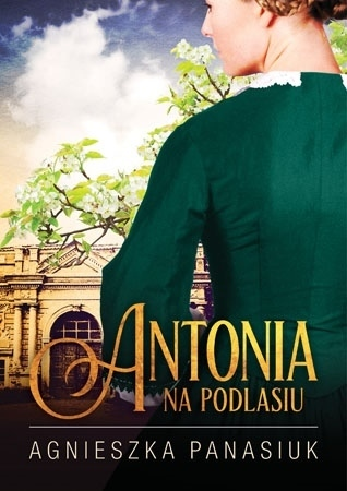 Na Podlasiu. Antonia (tom 1) - Agnieszka Panasiuk : Powieść