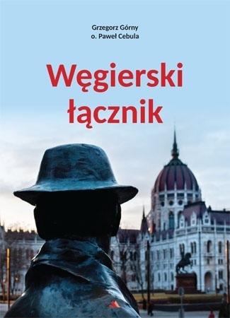 Węgierski łącznik - Grzegorz Górny, o. Paweł Cebula