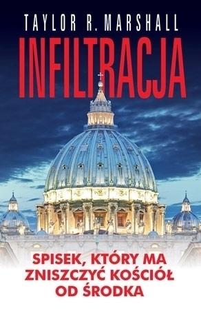 Infiltracja - Taylor R. Marshall : Spisek, który ma zniszczyć Kościół od środka