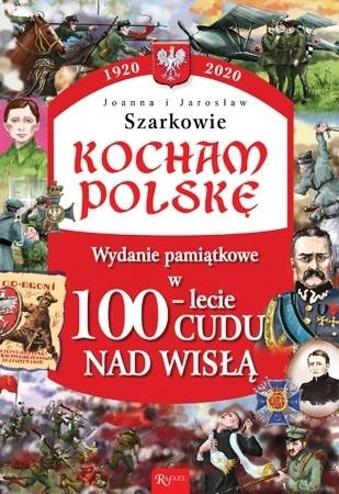 Kocham Polskę. Wydanie pamiątkowe w 100-lecie Cudu nad Wisłą - Joanna Wieliczka-Szarkowa, Jarosław Szarek : Dla Dzieci
