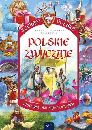 Polskie zwyczaje. Kocham Polskę - Joanna Wieliczka-Szarkowa, Jarosław Szarek : Dla dzieci