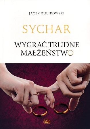 Sychar. Wygrać trudne małżeństwo - Jacek Pulikowski