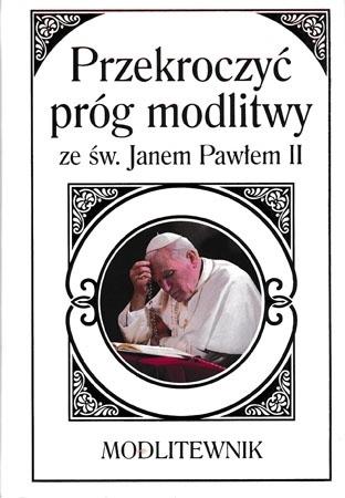 Przekroczyć próg modlitwy ze św. Janem Pawłem II. Modlitewnik