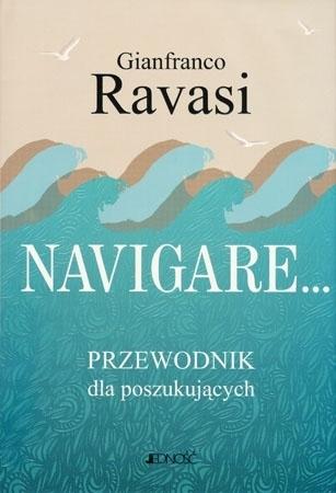Navigare… Przewodnik dla poszukujących - Gianfranco Ravasi