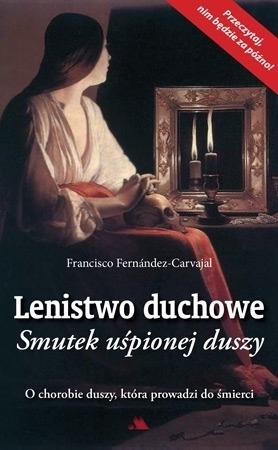 Lenistwo duchowe. Smutek uśpionej duszy - Francisco Fernandez-Carvajal : Poradnik duchowy