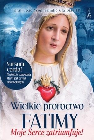 Wielkie proroctwo Fatimy. Moje serce zatriumfuje! - prał. João Scognamiglio Clá Dias EP