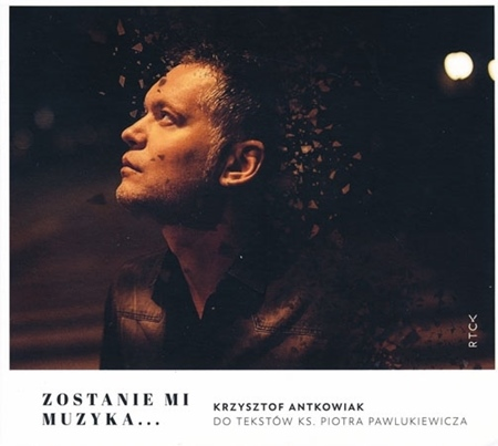Zostanie mi muzyka... - Krzysztof Antkowiak : Płyta CD