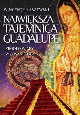 Największa tajemnica Guadalupe - Wincenty Łaszewski