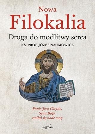 Nowa Filokalia. Droga do modlitwy serca - Ks. Prof. Józef Naumowicz