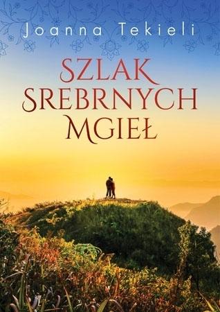 Szlak srebrnych mgieł - Joanna Tekieli : Powieść