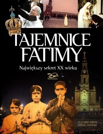Tajemnice Fatimy. Największy sekret XX wieku - Grzegorz Górny, Janusz Rosikoń