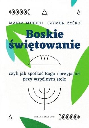 Boskie świętowanie - Maria Elżbieta Miduch, Szymon Żyśko