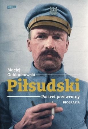 Piłsudski. Portret przewrotny. Biografia - Maciej Gablankowsk