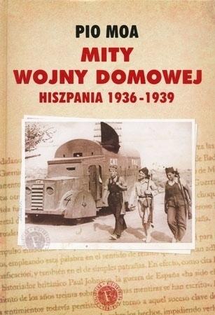Mity wojny domowej. Hiszpania 1936-1939  - Pio Moa : Historia