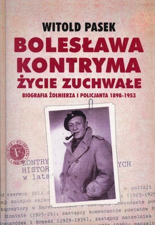 Bolesława Kontryma życie zuchwałe. Biografia żołnierza i policjanta 1898-1953 - Witold Pasek : Biografia