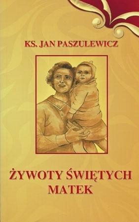 Żywoty świętych matek - ks. Jan Paszulewicz : Biografia