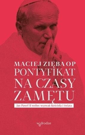 Pontyfikat na czasy zamętu - Maciej Zięba OP : Wiara