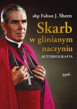 Skarb w glinianym naczyniu. Autobiografia - Abp Fulton J. Sheen