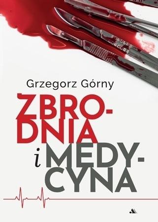 Zbrodnia i medycyna - Grzegorz Górny : Bioetyka