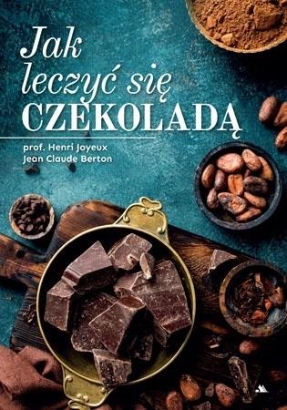 Jak leczyć się czekoladą - Prof. Henri Joyeux, Jean Claude Berton