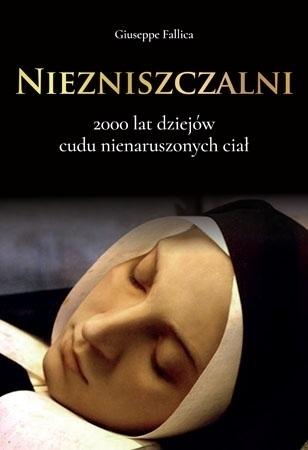 Niezniszczalni. 2000 lat dziejów cudu nienaruszonych ciał - Guiseppe Fallica : Cuda : Album