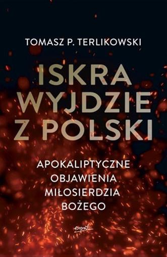 Iskra wyjdzie z Polski - Tomasz P. Terlikowski