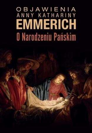 Objawienia Anny Kathariny Emmerich. O narodzeniu Pańskim - Clemens Maria Brentano