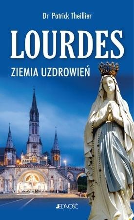 Lourdes. Ziemia uzdrowień - Patrick Theillier : Cuda uzdrowień i świadectwa