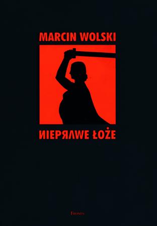 Nieprawe łoże - Marcin Wolski : Powieść