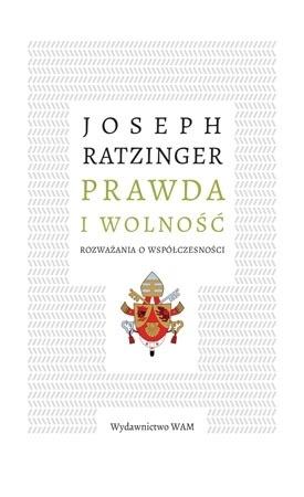 Prawda i wolność. Rozważania o współczesności - Joseph Ratzinger, Benedykt XVI