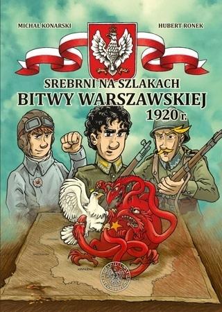 Srebrni na szlakach Bitwy Warszawskiej 1920 r. - Michał Konarski, Hubert Ronek