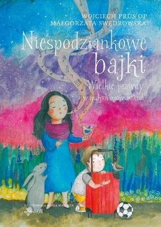 Niespodziankowe bajki. Wielkie prawdy w małych opowiastkach - Wojciech Prus OP, Małgorzata Swędrowska