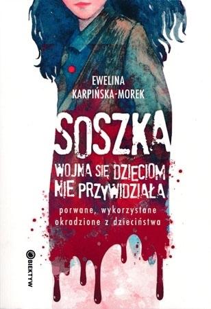 Soszka. Wojna się dzieciom nie przywidziała - Ewelina Karpińska Morek