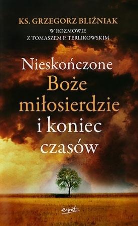 Nieskończone Boże Miłosierdzie i koniec czasów - ks. Grzegorz Bliźniak, Tomasz Terlikowski