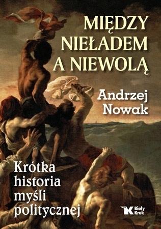 Między nieładem a niewolą - Andrzej Nowak