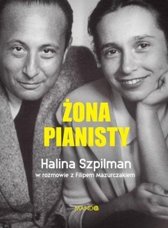 Żona pianisty. Halina Szpilman - Halina Szpilman, Filip Mazurczak : Biografia