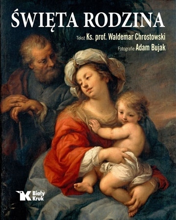 Święta Rodzina - ks. Waldemar Chrostowski, Adam Bujak