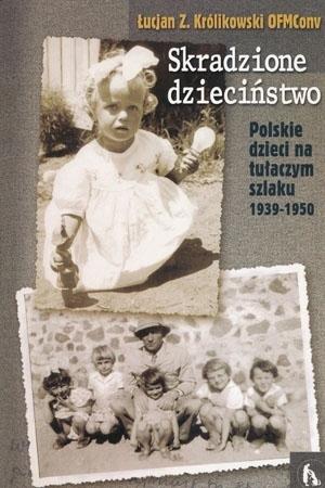 Skradzione dzieciństwo - Łucjan Z. Królikowski