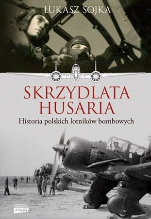 Skrzydlata husaria. Historia polskich lotników bombowych - Łukasz Sojka