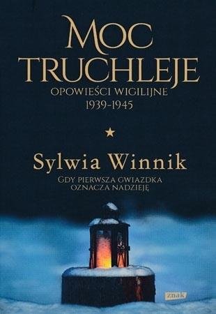 Moc truchleje. Opowieści wigilijne 1939-1945 - Sylwia Winnik