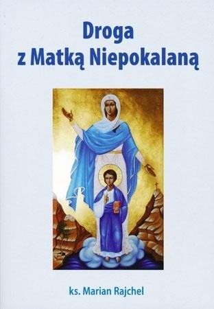 Droga z Matką Niepokalaną - ks. Marian Rajchel
