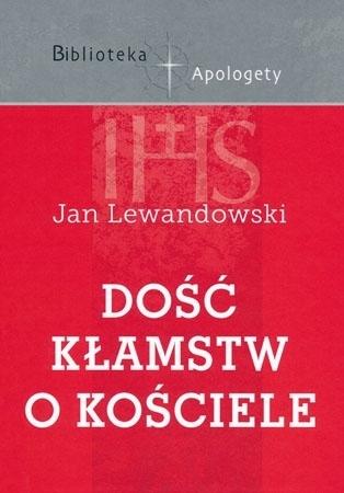 Dość kłamstw o Kościele - Jan Lewandowski : Wiara